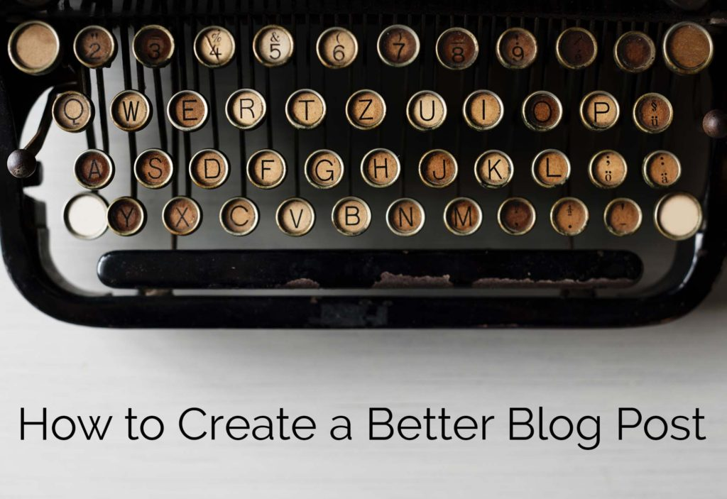 How to Create a Better Blog Post